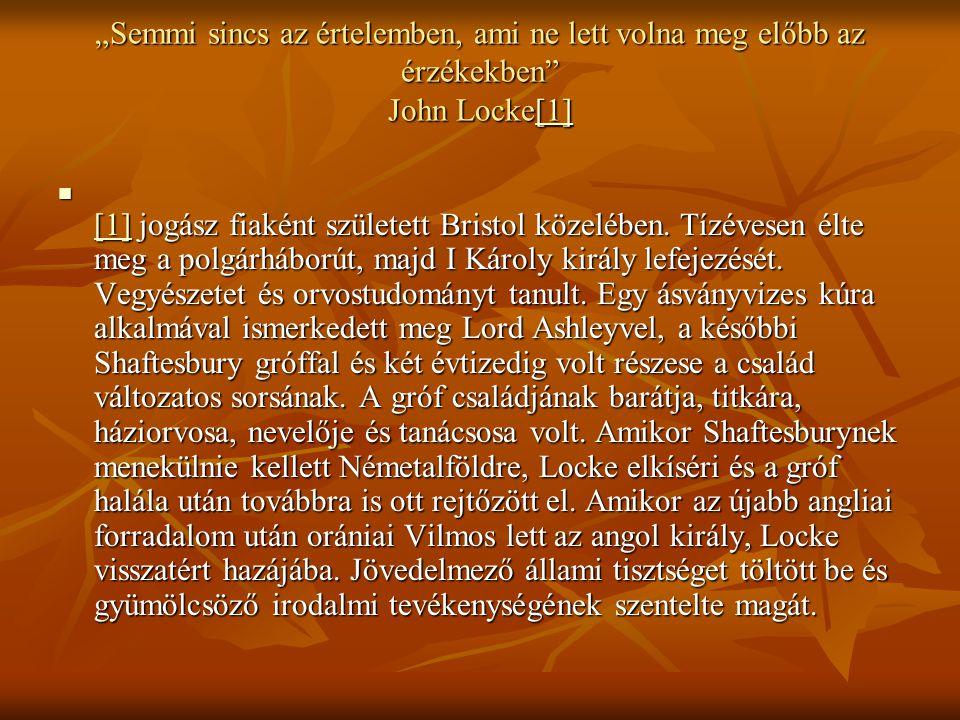"""""""Semmi sincs az értelemben, ami ne lett volna meg előbb az érzékekben John Locke[1]"""